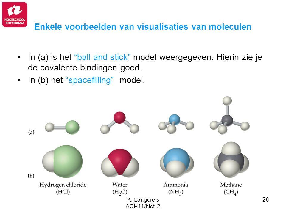 """K. Langereis ACH11/hfst. 2 26 Enkele voorbeelden van visualisaties van moleculen In (a) is het """"ball and stick"""" model weergegeven. Hierin zie je de co"""