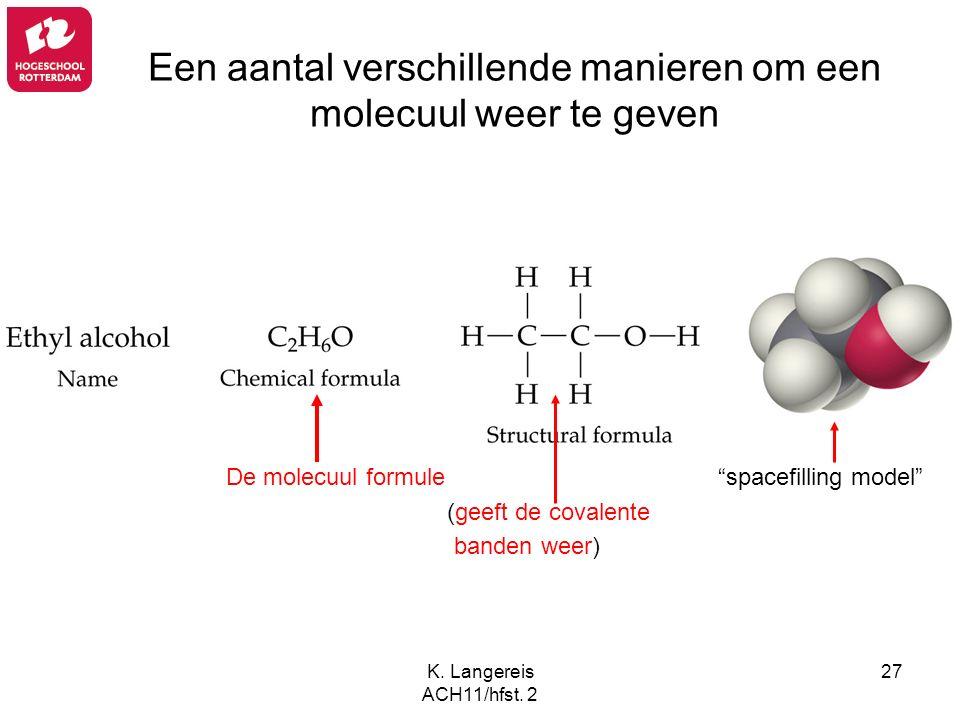 """K. Langereis ACH11/hfst. 2 27 Een aantal verschillende manieren om een molecuul weer te geven De molecuul formule """"spacefilling model"""" (geeft de coval"""