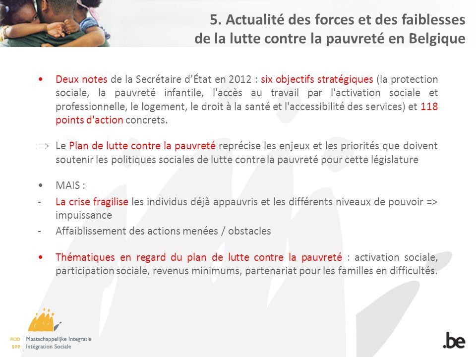 5. Actualité des forces et des faiblesses de la lutte contre la pauvreté en Belgique Deux notes de la Secrétaire d'État en 2012 : six objectifs straté