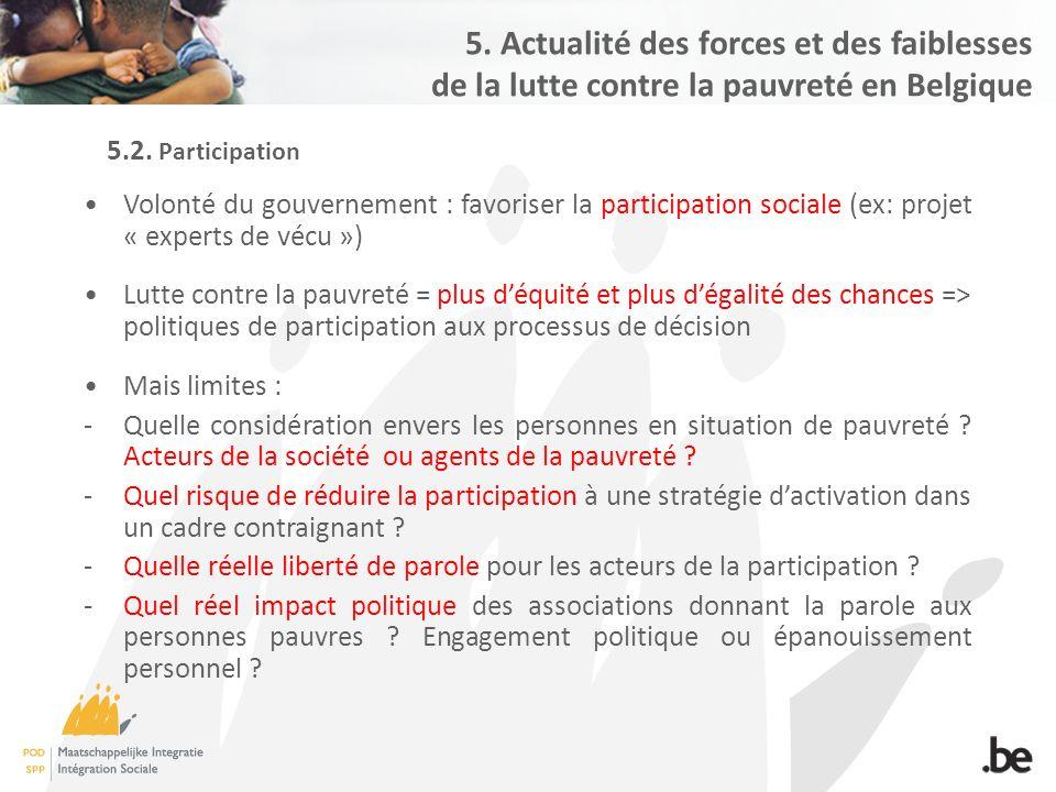5.2. Participation Volonté du gouvernement : favoriser la participation sociale (ex: projet « experts de vécu ») Lutte contre la pauvreté = plus d'équ