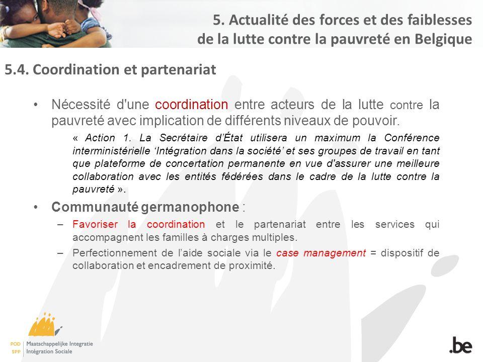 5.4. Coordination et partenariat Nécessité d'une coordination entre acteurs de la lutte contre la pauvreté avec implication de différents niveaux de p