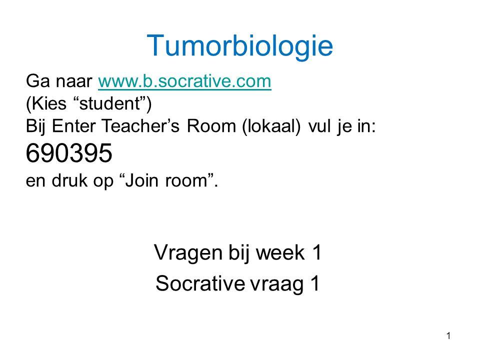 1 Tumorbiologie Vragen bij week 1 Socrative vraag 1 Ga naar www.b.socrative.comwww.b.socrative.com (Kies student ) Bij Enter Teacher's Room (lokaal) vul je in: 690395 en druk op Join room .