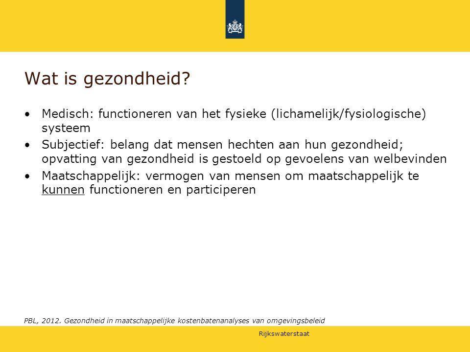 Rijkswaterstaat Wat is gezondheid? Medisch: functioneren van het fysieke (lichamelijk/fysiologische) systeem Subjectief: belang dat mensen hechten aan