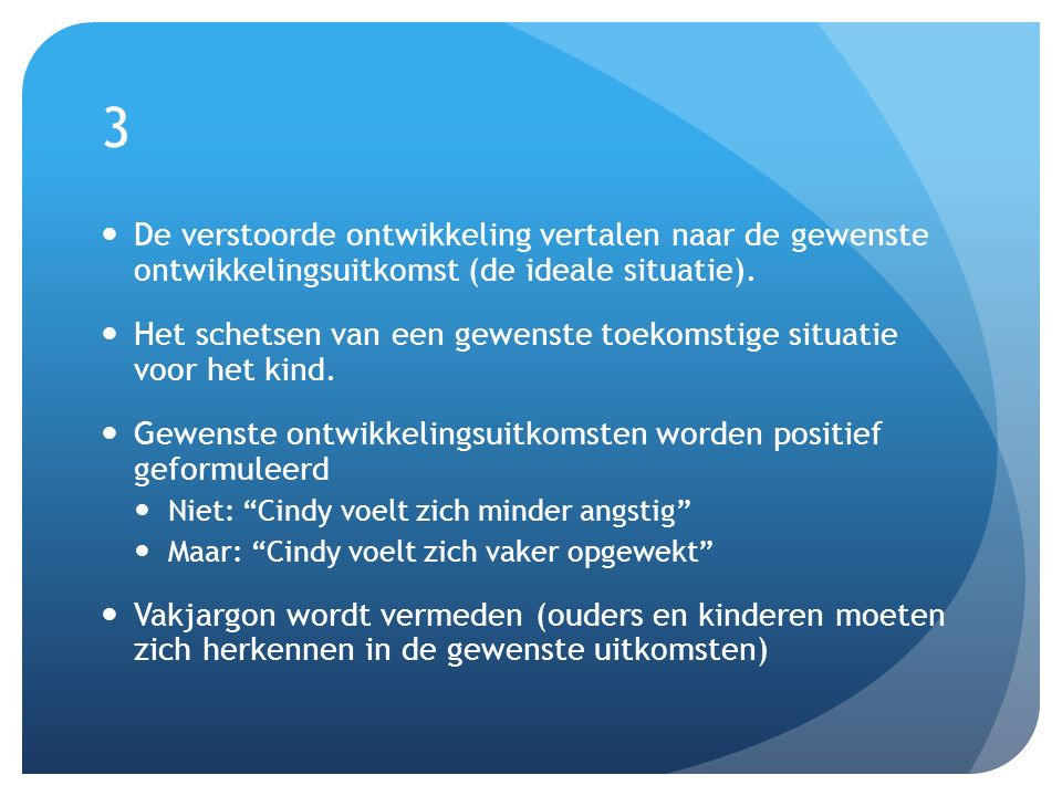 3 De verstoorde ontwikkeling vertalen naar de gewenste ontwikkelingsuitkomst (de ideale situatie).