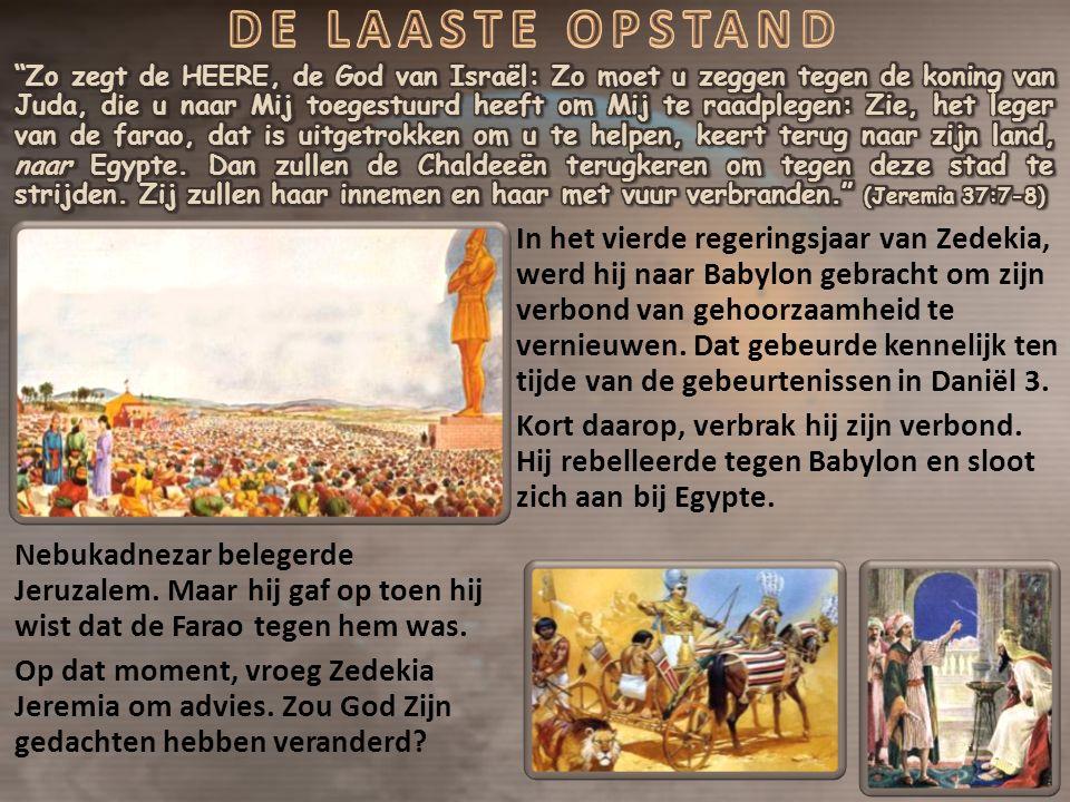 In het vierde regeringsjaar van Zedekia, werd hij naar Babylon gebracht om zijn verbond van gehoorzaamheid te vernieuwen.