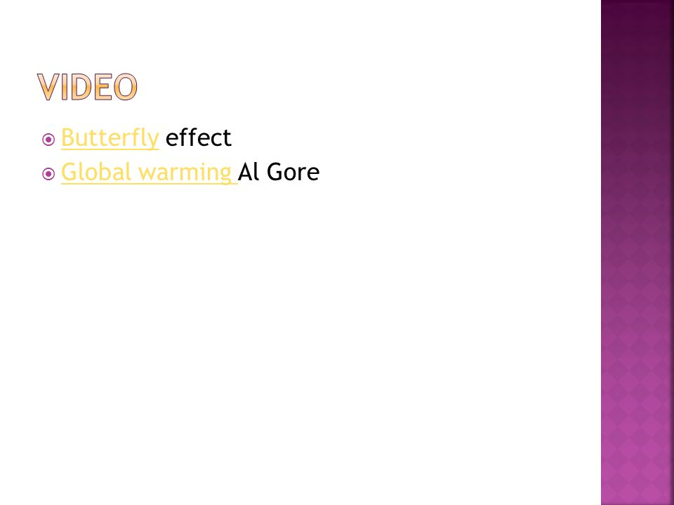  Butterfly effect Butterfly  Global warming Al Gore Global warming