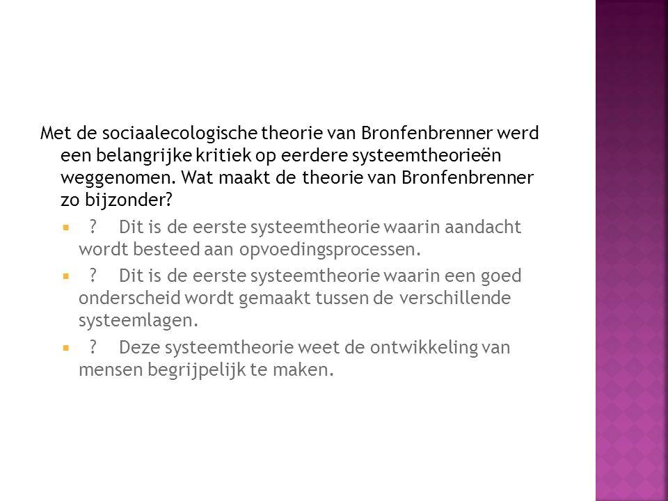 Met de sociaalecologische theorie van Bronfenbrenner werd een belangrijke kritiek op eerdere systeemtheorieën weggenomen. Wat maakt de theorie van Bro