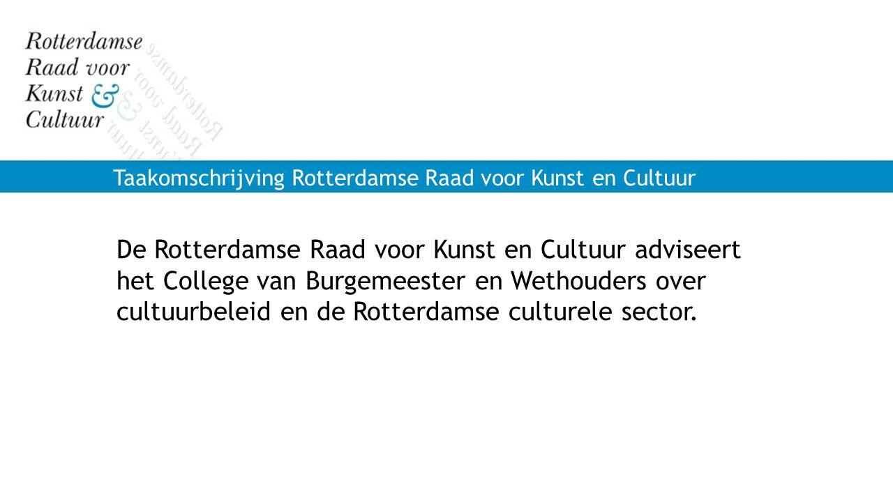 Taakomschrijving Rotterdamse Raad voor Kunst en Cultuur De Rotterdamse Raad voor Kunst en Cultuur adviseert het College van Burgemeester en Wethouders