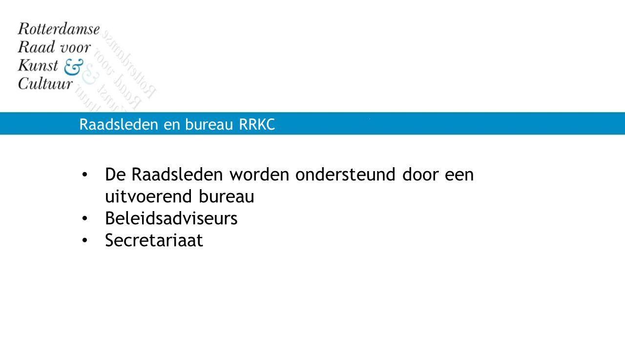 Raadsleden en bureau RRKC De Raadsleden worden ondersteund door een uitvoerend bureau Beleidsadviseurs Secretariaat
