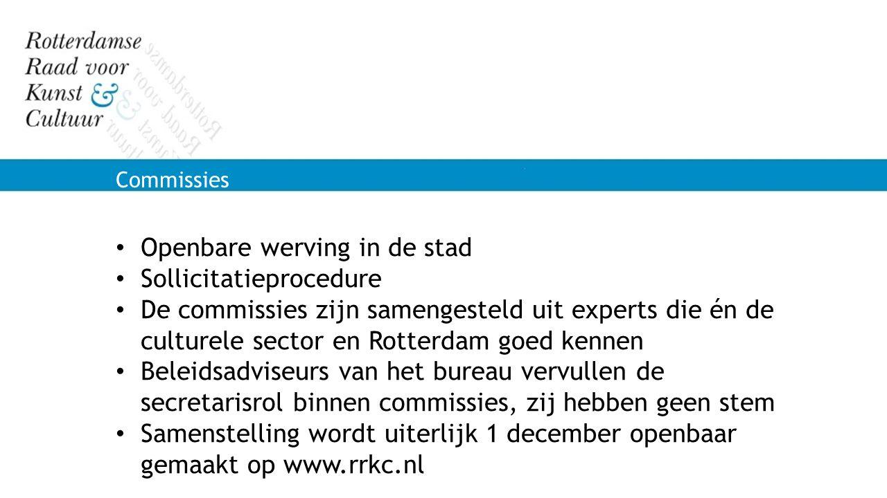 Openbare werving in de stad Sollicitatieprocedure De commissies zijn samengesteld uit experts die én de culturele sector en Rotterdam goed kennen Bele