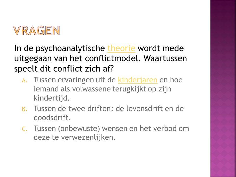 In de psychoanalytische theorie wordt mede uitgegaan van het conflictmodel. Waartussen speelt dit conflict zich af?theorie A. Tussen ervaringen uit de