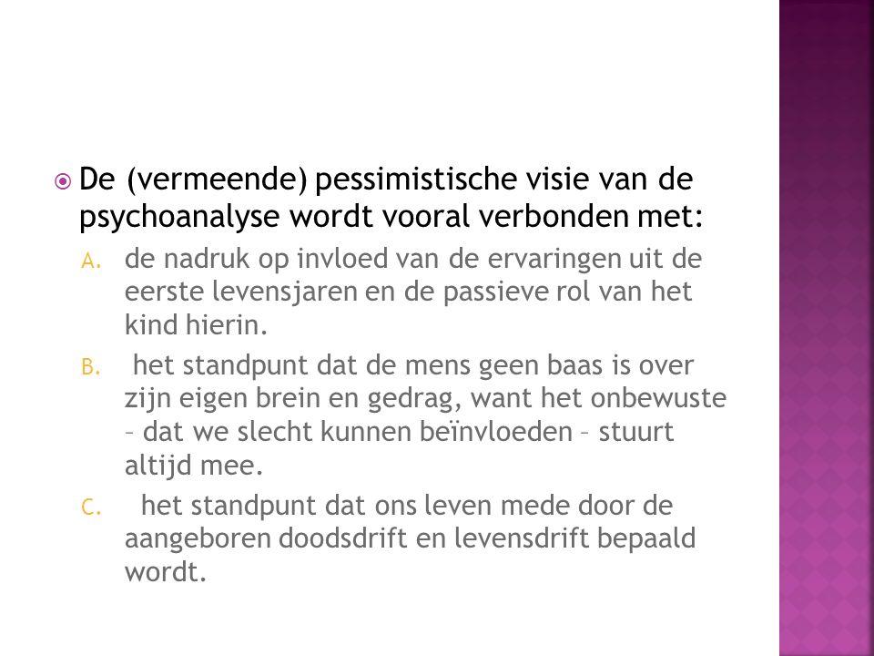  De (vermeende) pessimistische visie van de psychoanalyse wordt vooral verbonden met: A.
