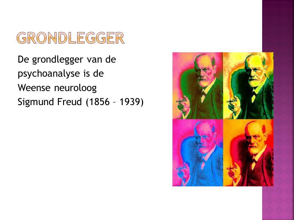 De grondlegger van de psychoanalyse is de Weense neuroloog Sigmund Freud (1856 – 1939)