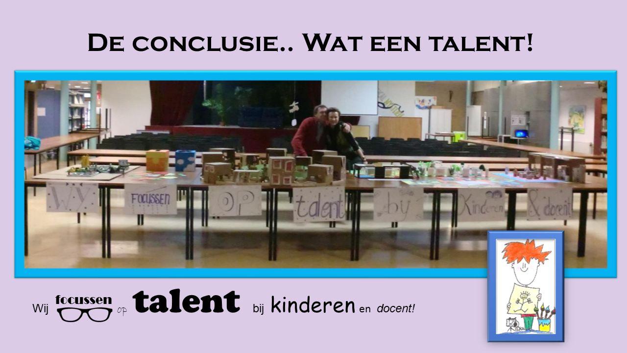 De conclusie.. Wat een talent! Wij focussen op talent bij kinderen en docent!