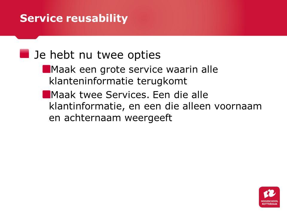 Service reusability Je hebt nu twee opties Maak een grote service waarin alle klanteninformatie terugkomt Maak twee Services.