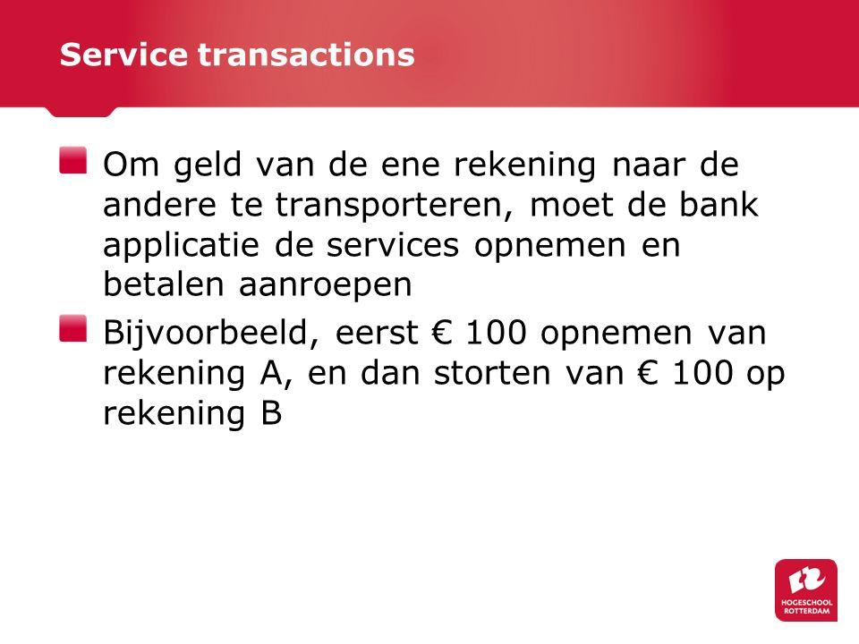 Om geld van de ene rekening naar de andere te transporteren, moet de bank applicatie de services opnemen en betalen aanroepen Bijvoorbeeld, eerst € 100 opnemen van rekening A, en dan storten van € 100 op rekening B