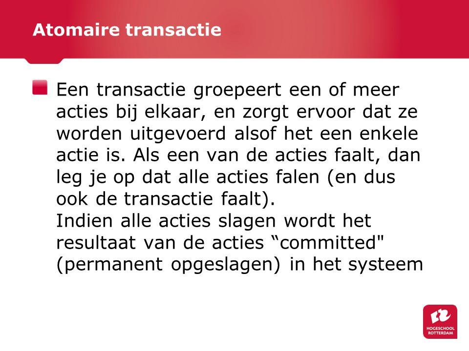 Atomaire transactie Een transactie groepeert een of meer acties bij elkaar, en zorgt ervoor dat ze worden uitgevoerd alsof het een enkele actie is.