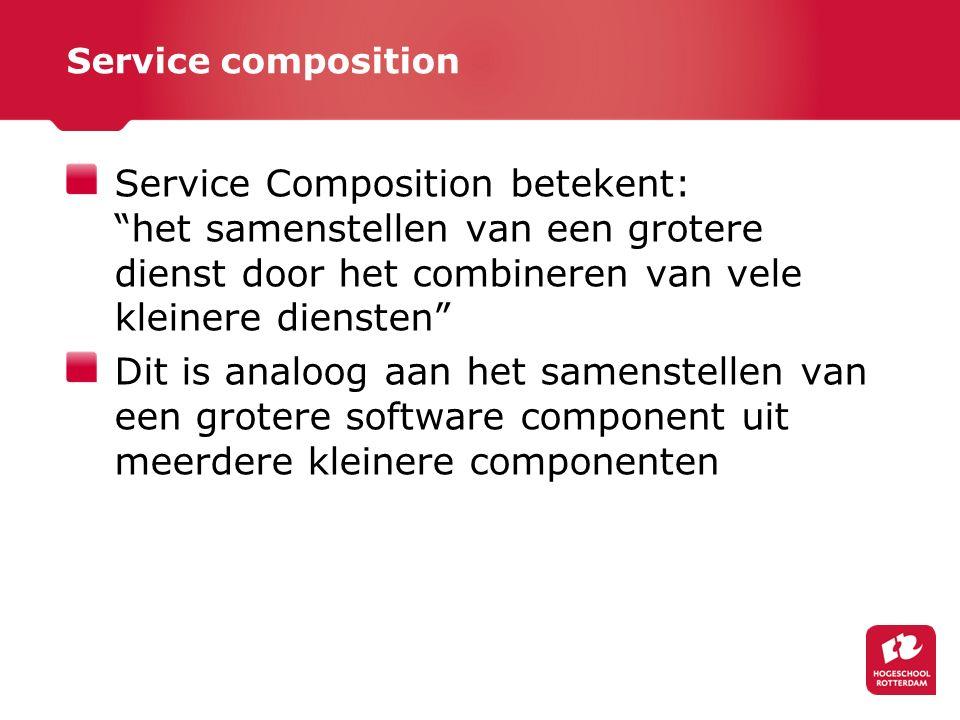 Service composition Service Composition betekent: het samenstellen van een grotere dienst door het combineren van vele kleinere diensten Dit is analoog aan het samenstellen van een grotere software component uit meerdere kleinere componenten