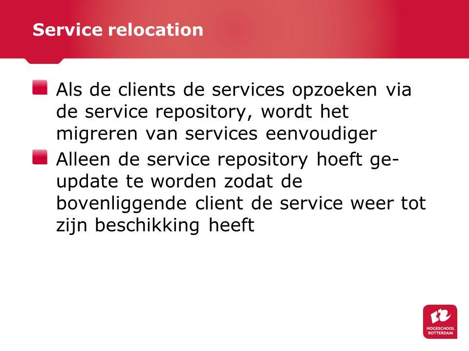 Service relocation Als de clients de services opzoeken via de service repository, wordt het migreren van services eenvoudiger Alleen de service repository hoeft ge- update te worden zodat de bovenliggende client de service weer tot zijn beschikking heeft