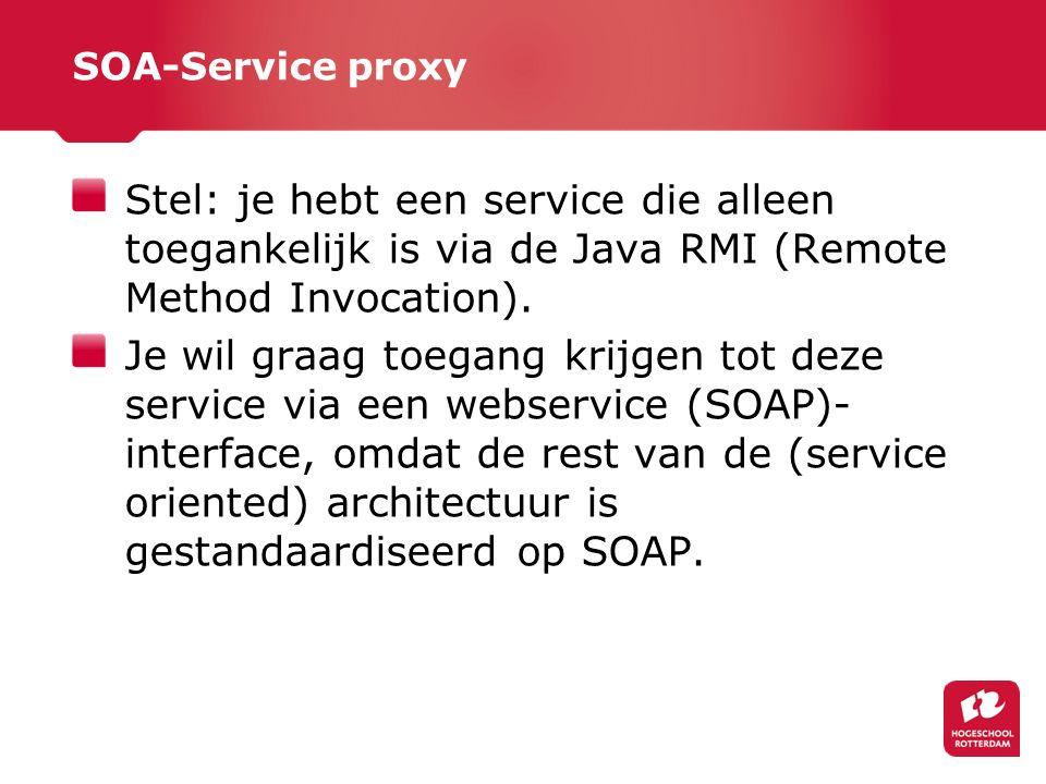 SOA-Service proxy Stel: je hebt een service die alleen toegankelijk is via de Java RMI (Remote Method Invocation).