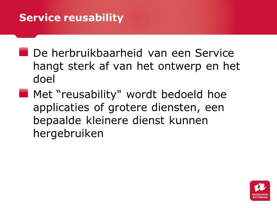 Service reusability De herbruikbaarheid van een Service hangt sterk af van het ontwerp en het doel Met reusability wordt bedoeld hoe applicaties of grotere diensten, een bepaalde kleinere dienst kunnen hergebruiken