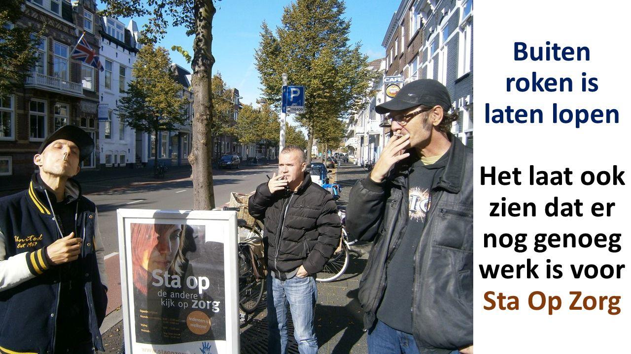 Buiten roken is laten lopen Het laat ook zien dat er nog genoeg werk is voor Sta Op Zorg