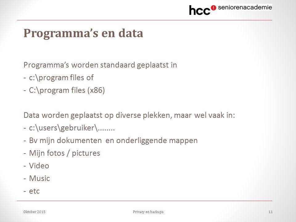 Programma's en data Programma's worden standaard geplaatst in -c:\program files of -C:\program files (x86) Data worden geplaatst op diverse plekken, maar wel vaak in: -c:\users\gebruiker\........