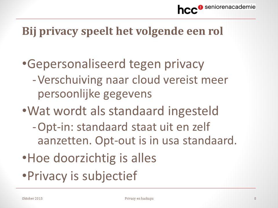 Bij privacy speelt het volgende een rol Gepersonaliseerd tegen privacy -Verschuiving naar cloud vereist meer persoonlijke gegevens Wat wordt als standaard ingesteld -Opt-in: standaard staat uit en zelf aanzetten.
