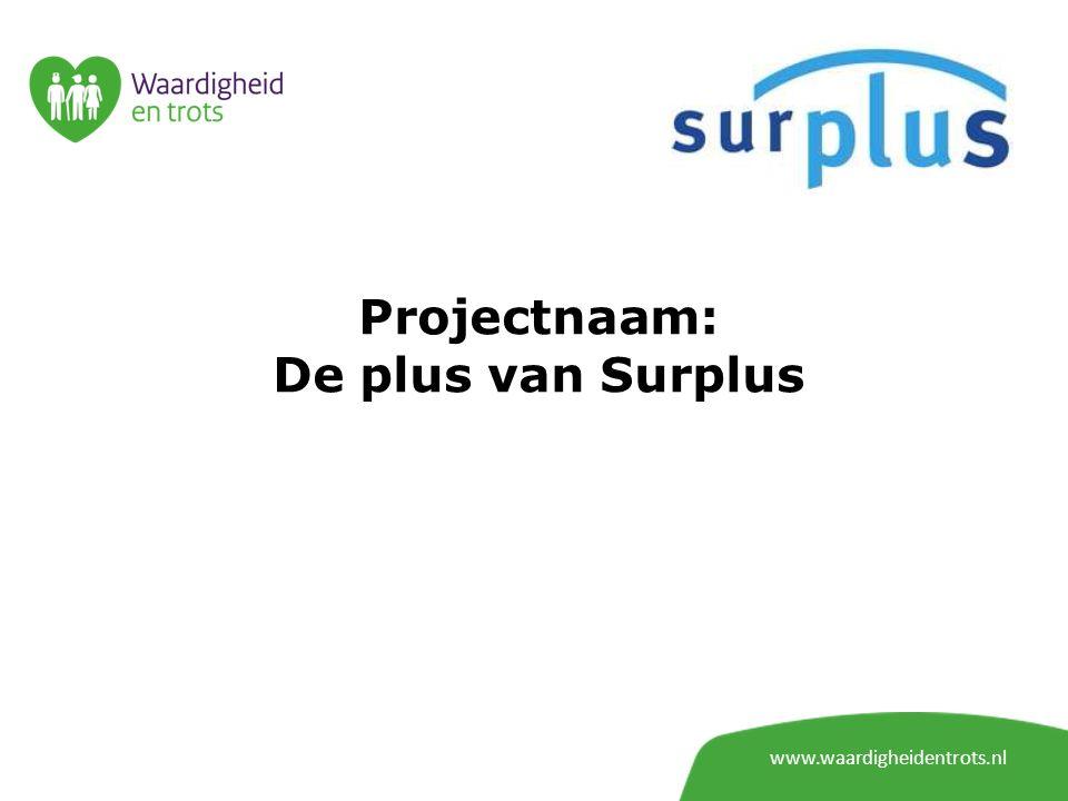 Projectnaam: De plus van Surplus www.waardigheidentrots.nl