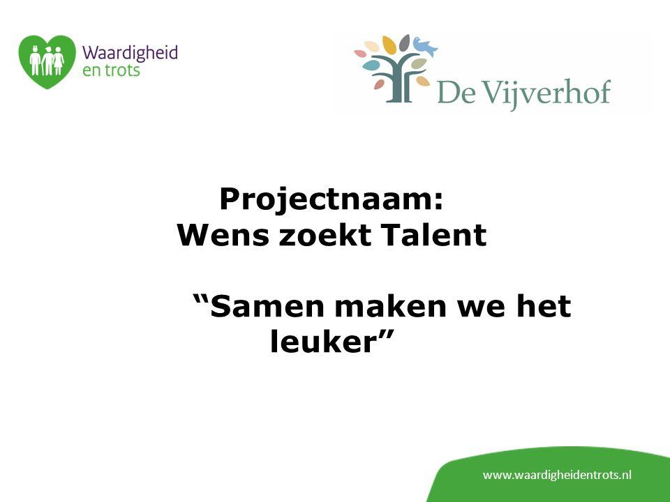 """www.waardigheidentrots.nl Projectnaam: Wens zoekt Talent """"Samen maken we het leuker"""""""