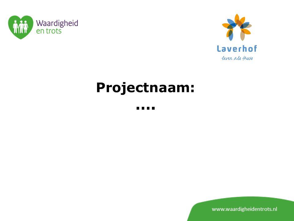 www.waardigheidentrots.nl Projectnaam: ….