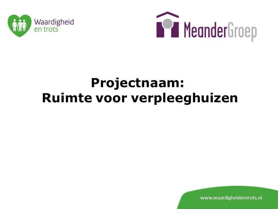 Projectnaam: Ruimte voor verpleeghuizen www.waardigheidentrots.nl