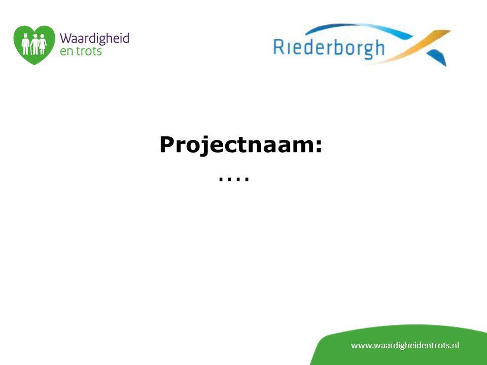 www.waardigheidentrots.nl Projectnaam: De verdiepingsslag van kleinschalige zorg