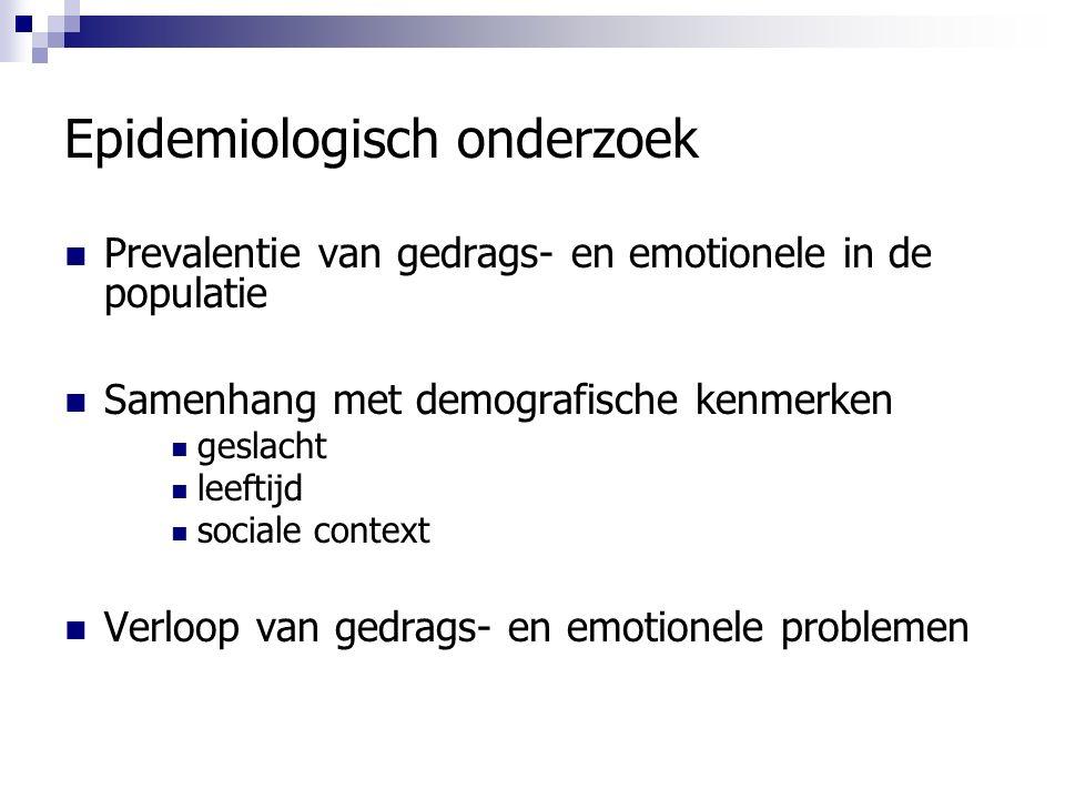 Epidemiologisch onderzoek Prevalentie van gedrags- en emotionele in de populatie Samenhang met demografische kenmerken geslacht leeftijd sociale context Verloop van gedrags- en emotionele problemen