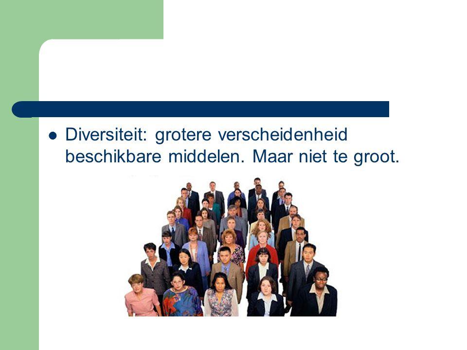 Diversiteit: grotere verscheidenheid beschikbare middelen. Maar niet te groot.