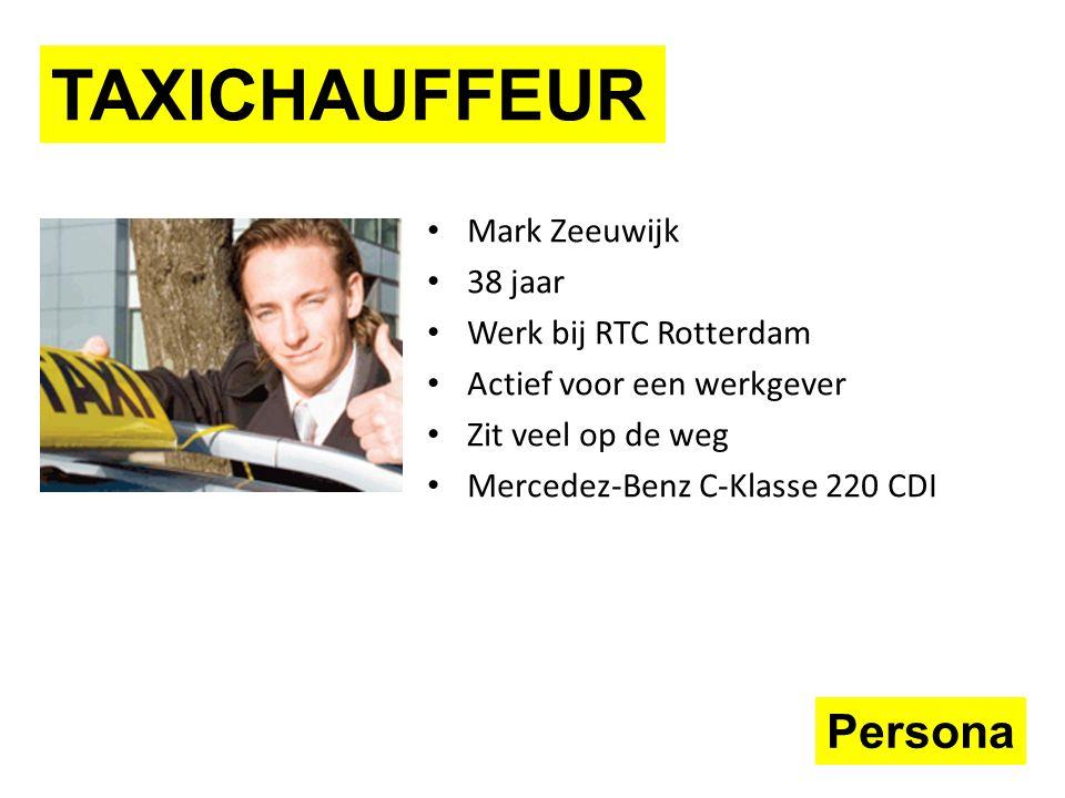 Persona Mark Zeeuwijk 38 jaar Werk bij RTC Rotterdam Actief voor een werkgever Zit veel op de weg Mercedez‐Benz C‐Klasse 220 CDI TAXICHAUFFEUR