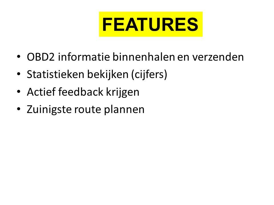 OBD2 informatie binnenhalen en verzenden Statistieken bekijken (cijfers) Actief feedback krijgen Zuinigste route plannen FEATURES
