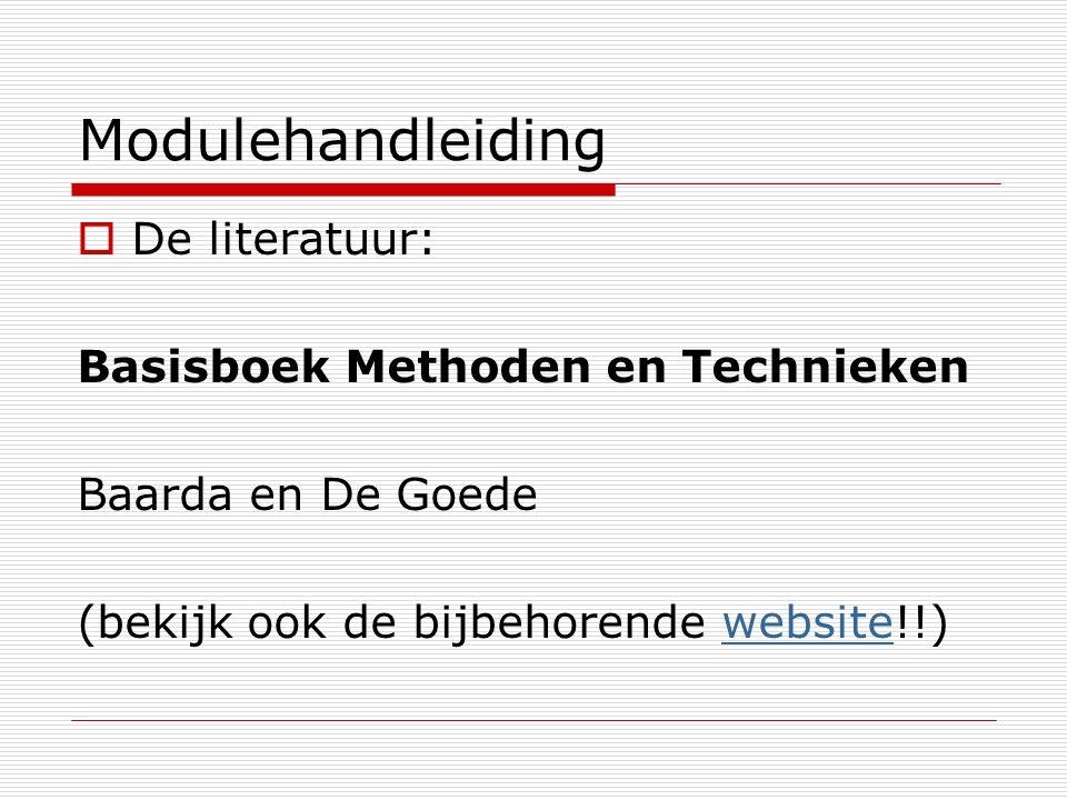 Modulehandleiding  De literatuur: Basisboek Methoden en Technieken Baarda en De Goede (bekijk ook de bijbehorende website!!)website