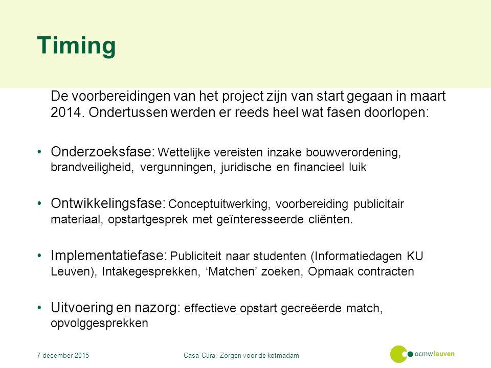 Timing De voorbereidingen van het project zijn van start gegaan in maart 2014.