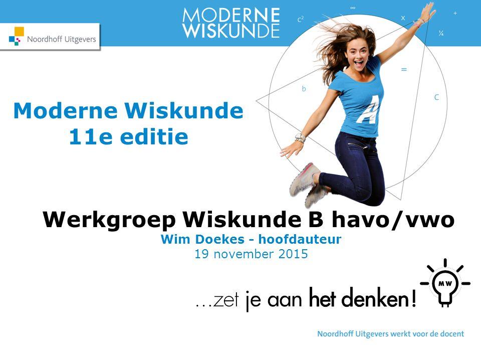 Moderne Wiskunde 11e editie Werkgroep Wiskunde B havo/vwo Wim Doekes - hoofdauteur 19 november 2015