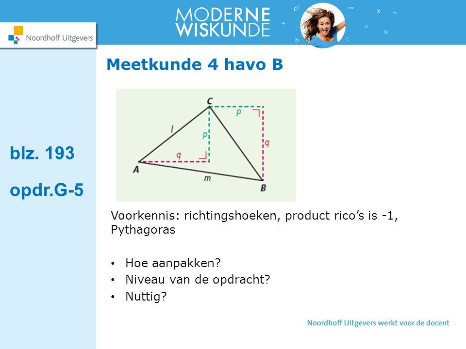 Meetkunde 4 havo B Voorkennis: richtingshoeken, product rico's is -1, Pythagoras Hoe aanpakken.