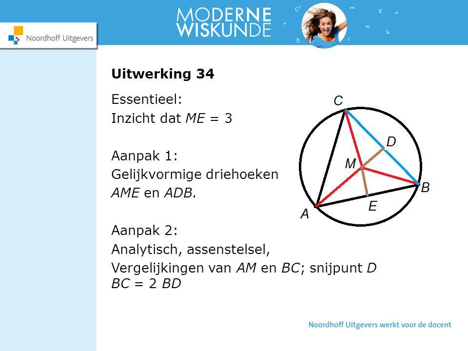 Uitwerking 34 Essentieel: Inzicht dat ME = 3 Aanpak 1: Gelijkvormige driehoeken AME en ADB.