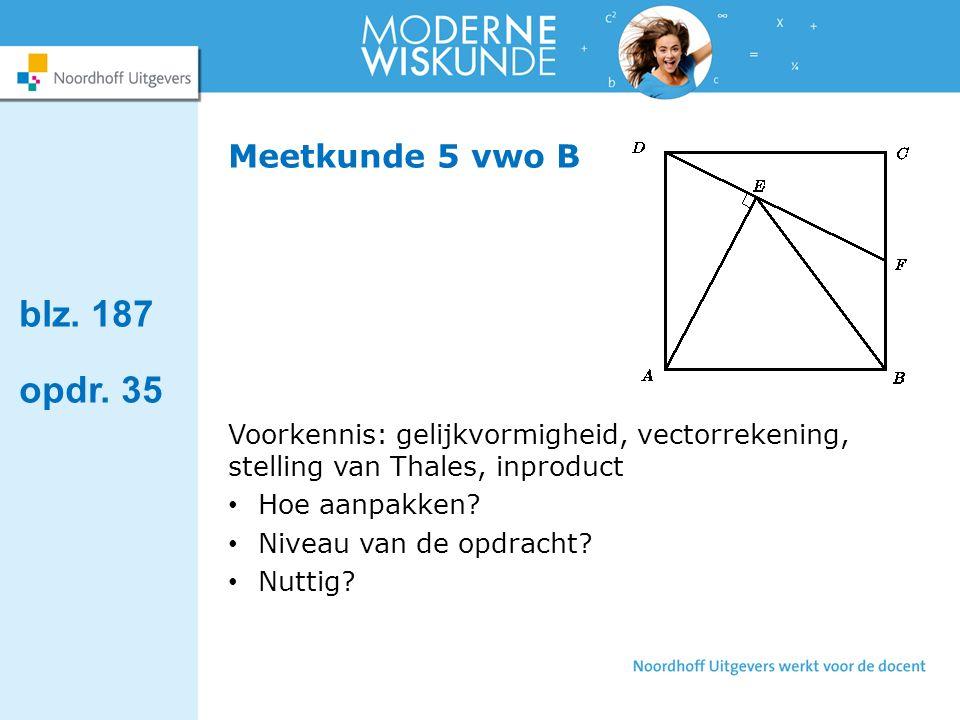 Meetkunde 5 vwo B Voorkennis: gelijkvormigheid, vectorrekening, stelling van Thales, inproduct Hoe aanpakken.