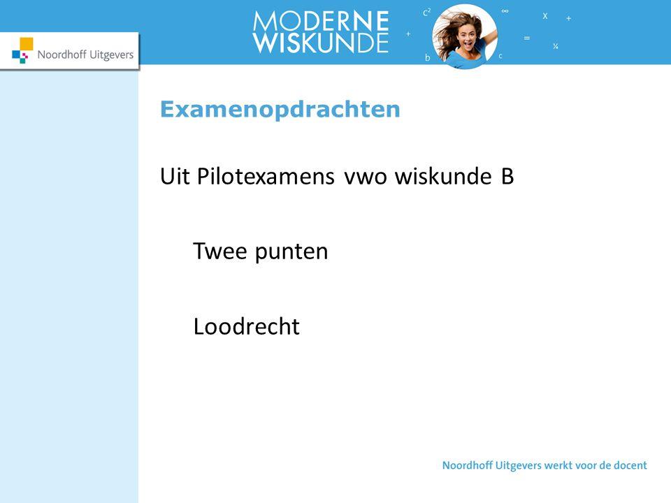 Examenopdrachten Uit Pilotexamens vwo wiskunde B Twee punten Loodrecht