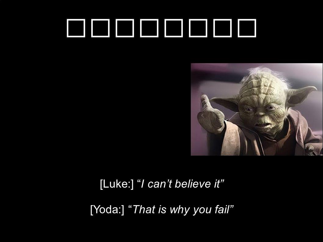 """Krachten [Luke:] """"I can't believe it"""" [Yoda:] """"That is why you fail"""""""