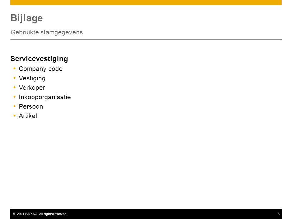 ©2011 SAP AG. All rights reserved.6 Bijlage Gebruikte stamgegevens Servicevestiging  Company code  Vestiging  Verkoper  Inkooporganisatie  Persoo