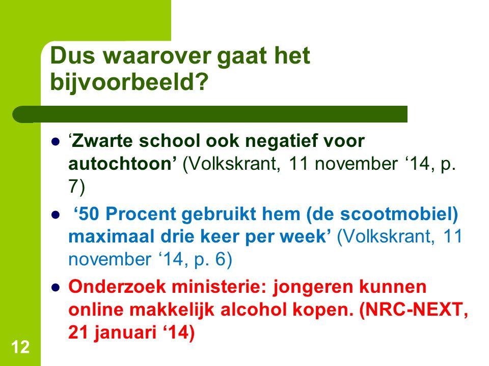 Dus waarover gaat het bijvoorbeeld? ●'Zwarte school ook negatief voor autochtoon' (Volkskrant, 11 november '14, p. 7) ● '50 Procent gebruikt hem (de s