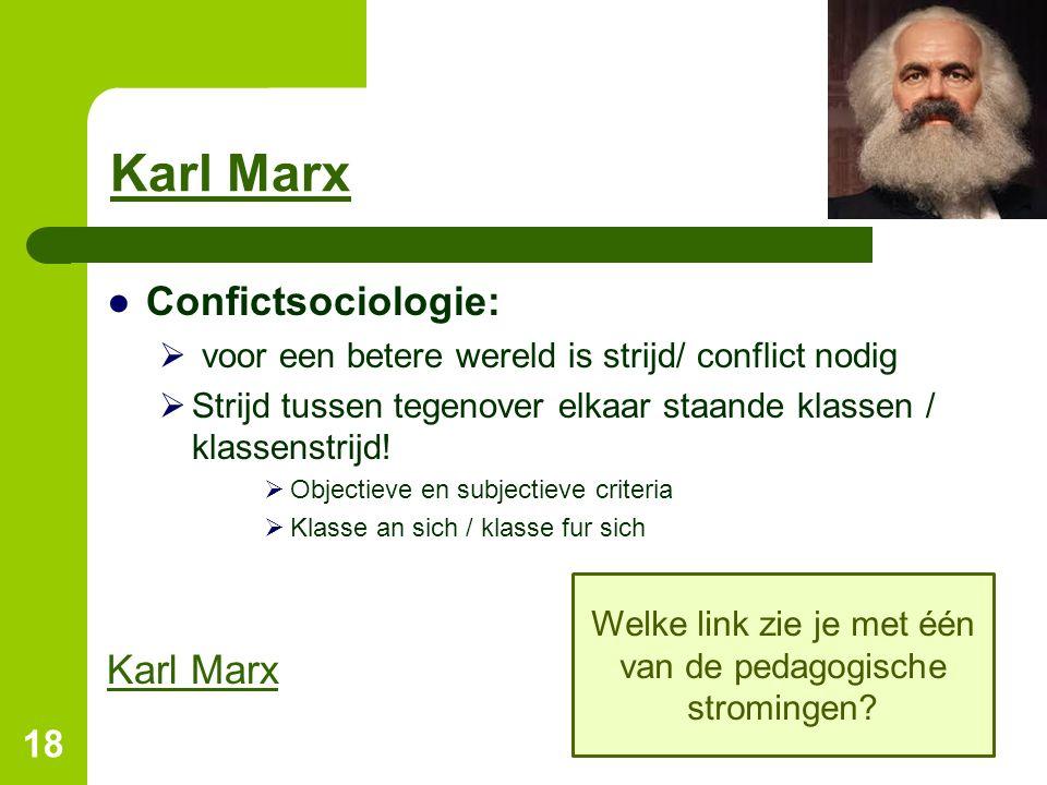 Karl Marx ●Confictsociologie:  voor een betere wereld is strijd/ conflict nodig  Strijd tussen tegenover elkaar staande klassen / klassenstrijd!  O