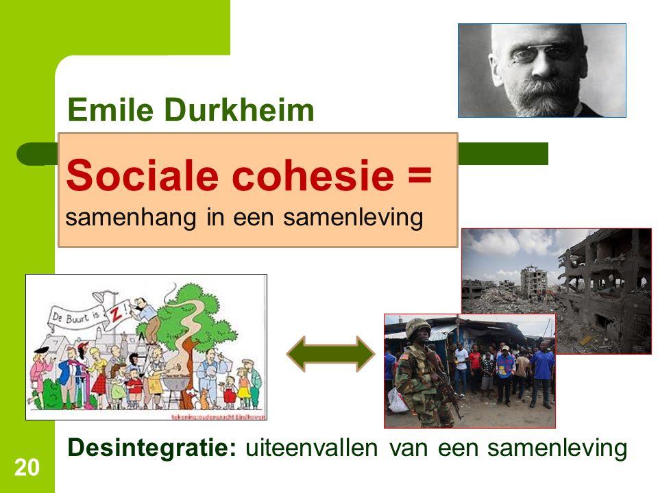 Emile Durkheim Desintegratie: uiteenvallen van een samenleving 20 Sociale cohesie = samenhang in een samenleving