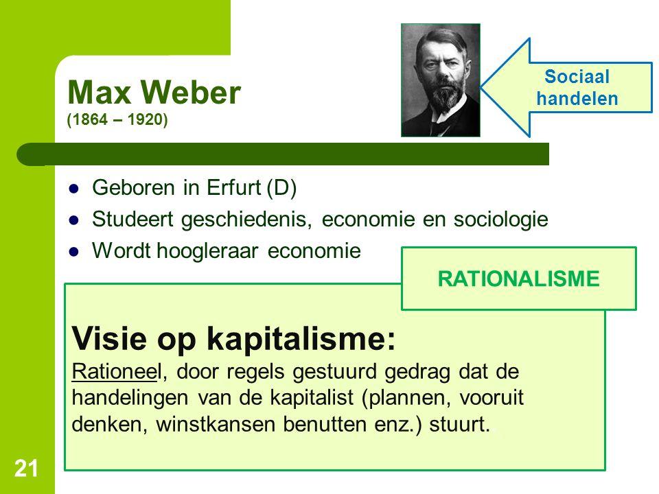 Max Weber (1864 – 1920) ●Geboren in Erfurt (D) ●Studeert geschiedenis, economie en sociologie ●Wordt hoogleraar economie 21 Sociaal handelen Visie op